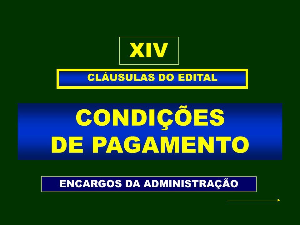 CONDIÇÕES DE PAGAMENTO CLÁUSULAS DO EDITAL XIV ENCARGOS DA ADMINISTRAÇÃO