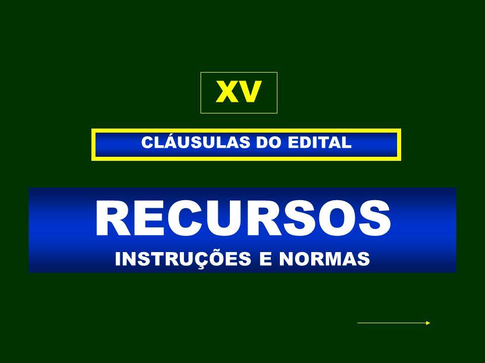RECURSOS INSTRUÇÕES E NORMAS CLÁUSULAS DO EDITAL XV