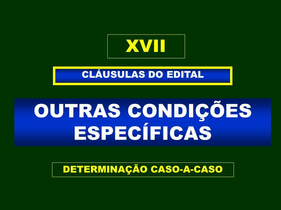 OUTRAS CONDIÇÕES ESPECÍFICAS CLÁUSULAS DO EDITAL XVII DETERMINAÇÃO CASO-A-CASO