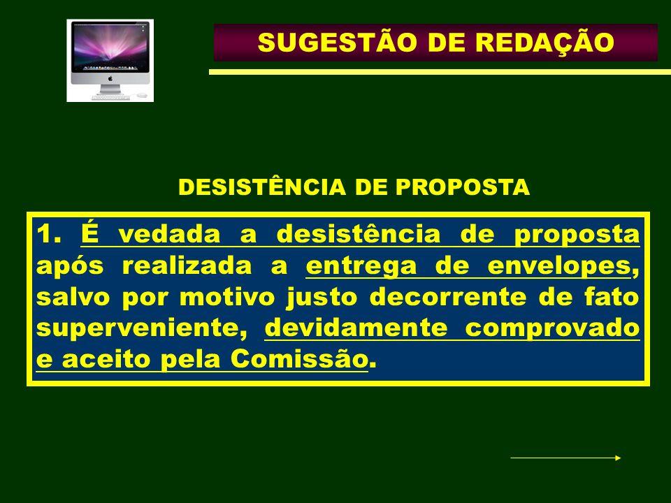 SUGESTÃO DE REDAÇÃO 1. É vedada a desistência de proposta após realizada a entrega de envelopes, salvo por motivo justo decorrente de fato supervenien