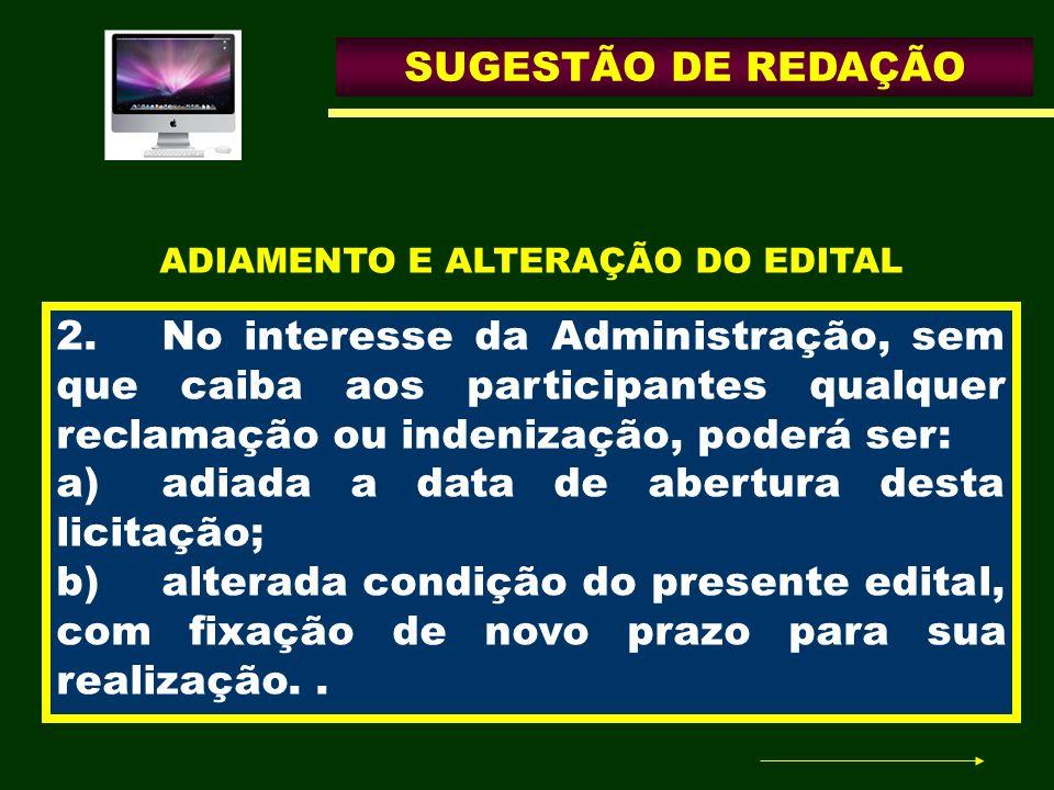SUGESTÃO DE REDAÇÃO 2.No interesse da Administração, sem que caiba aos participantes qualquer reclamação ou indenização, poderá ser: a)adiada a data d