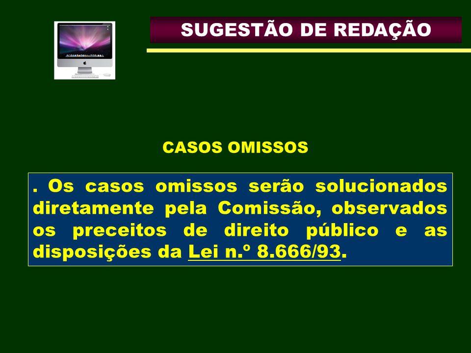 SUGESTÃO DE REDAÇÃO. Os casos omissos serão solucionados diretamente pela Comissão, observados os preceitos de direito público e as disposições da Lei