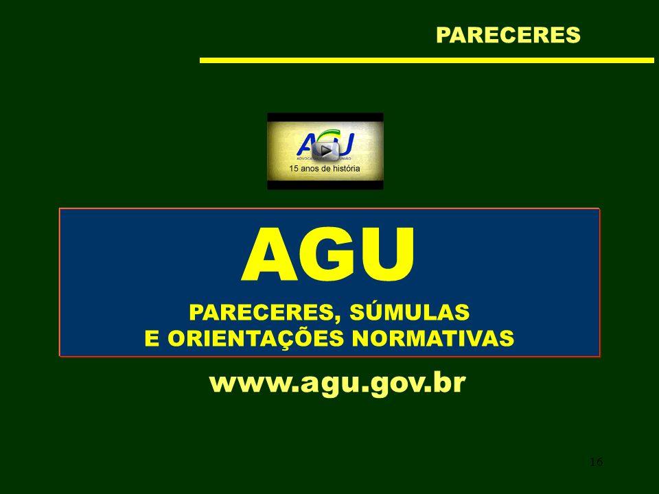 16 AGU PARECERES, SÚMULAS E ORIENTAÇÕES NORMATIVAS www.agu.gov.br PARECERES