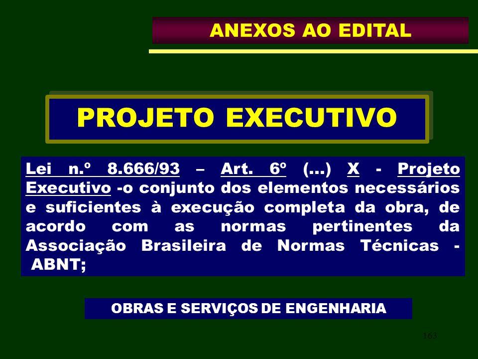 163 PROJETO EXECUTIVO Lei n.º 8.666/93 – Art. 6º (...) X - Projeto Executivo -o conjunto dos elementos necessários e suficientes à execução completa d