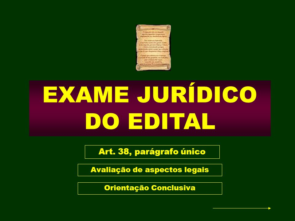 EXAME JURÍDICO DO EDITAL Art. 38, parágrafo único Avaliação de aspectos legais Orientação Conclusiva