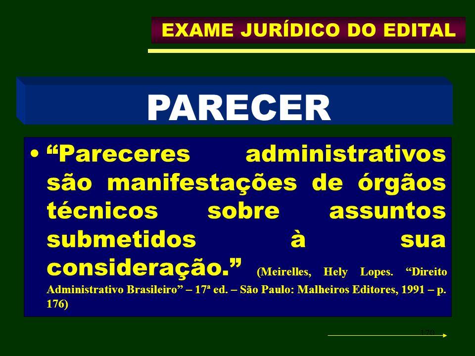 170 PARECER EXAME JURÍDICO DO EDITAL Pareceres administrativos são manifestações de órgãos técnicos sobre assuntos submetidos à sua consideração. (Mei