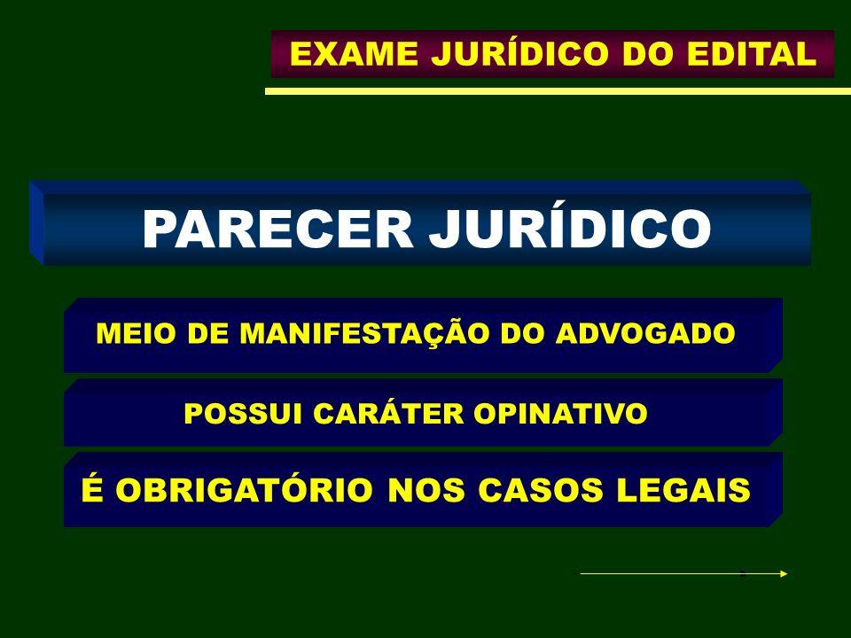 MEIO DE MANIFESTAÇÃO DO ADVOGADO POSSUI CARÁTER OPINATIVO É OBRIGATÓRIO NOS CASOS LEGAIS EXAME JURÍDICO DO EDITAL PARECER JURÍDICO