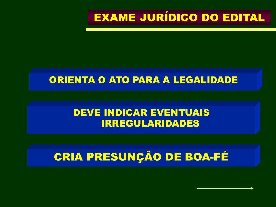 ORIENTA O ATO PARA A LEGALIDADE CRIA PRESUNÇÃO DE BOA-FÉ DEVE INDICAR EVENTUAIS IRREGULARIDADES EXAME JURÍDICO DO EDITAL