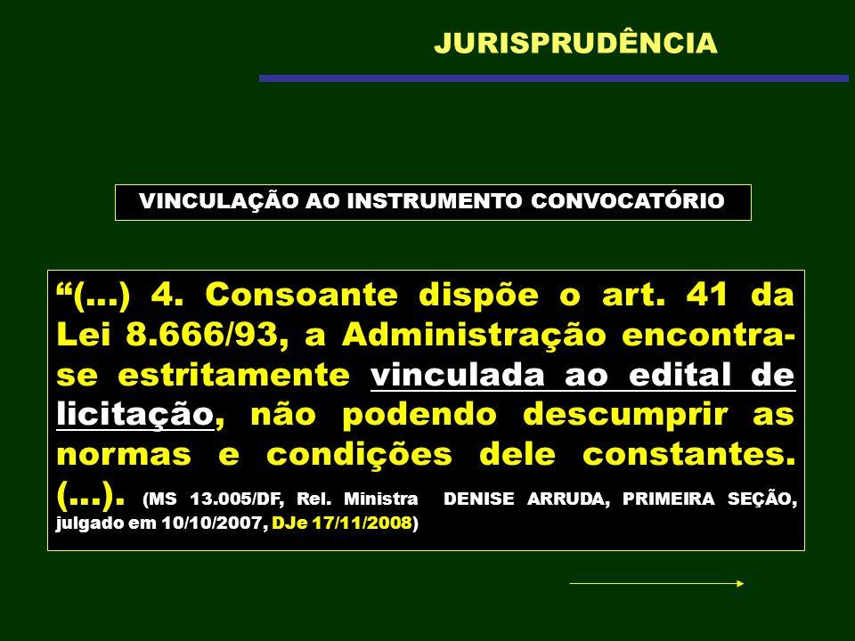 (...) 4. Consoante dispõe o art. 41 da Lei 8.666/93, a Administração encontra- se estritamente vinculada ao edital de licitação, não podendo descumpri