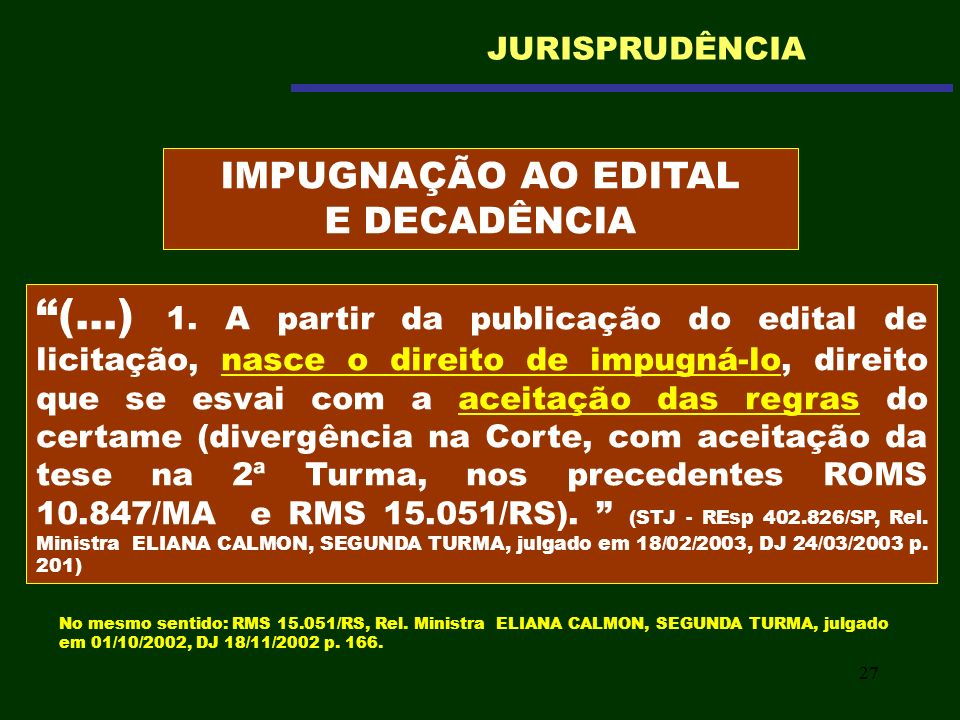 27 (...) 1. A partir da publicação do edital de licitação, nasce o direito de impugná-lo, direito que se esvai com a aceitação das regras do certame (