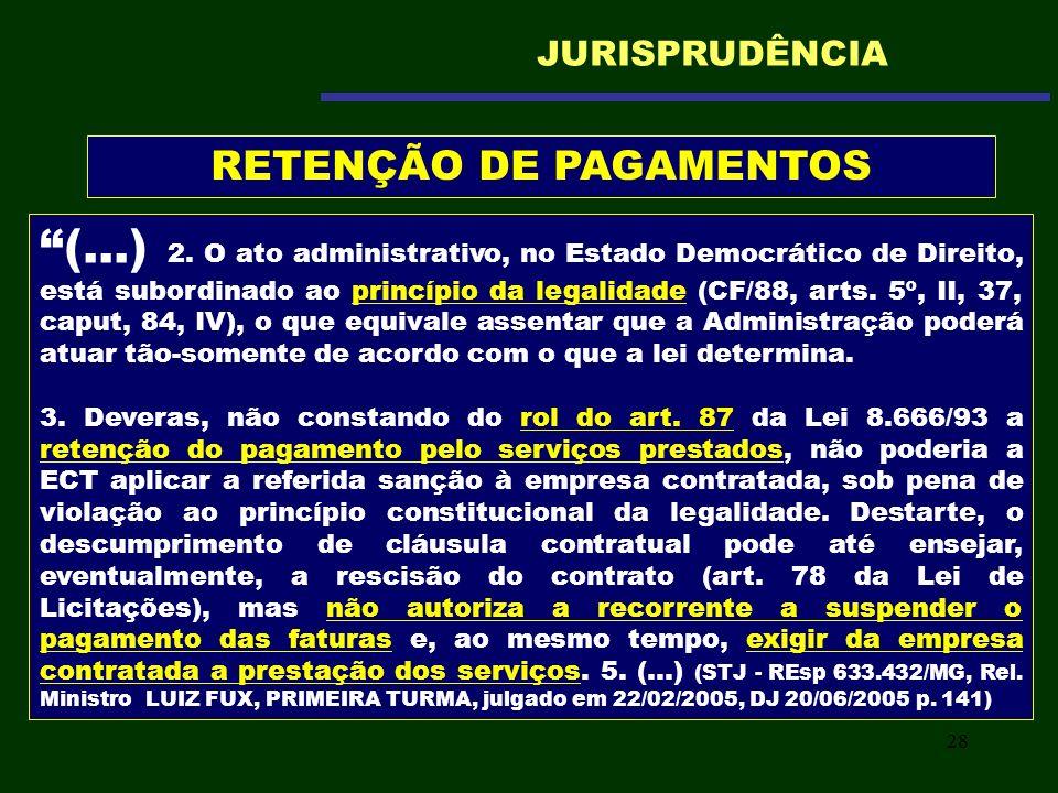28 (...) 2. O ato administrativo, no Estado Democrático de Direito, está subordinado ao princípio da legalidade (CF/88, arts. 5º, II, 37, caput, 84, I