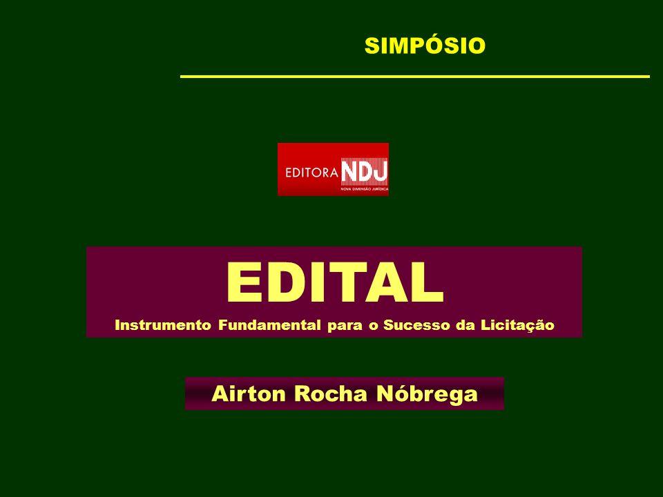 EDITAL Instrumento Fundamental para o Sucesso da Licitação Airton Rocha Nóbrega SIMPÓSIO