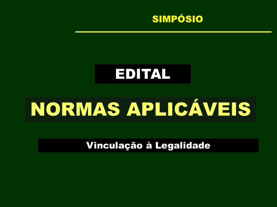 EDITAL NORMAS APLICÁVEIS Vinculação à Legalidade SIMPÓSIO