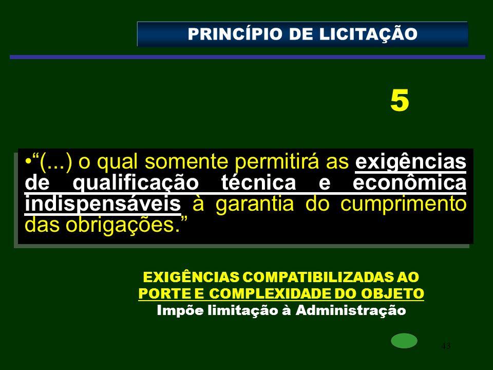 43 (...) o qual somente permitirá as exigências de qualificação técnica e econômica indispensáveis à garantia do cumprimento das obrigações. PRINCÍPIO