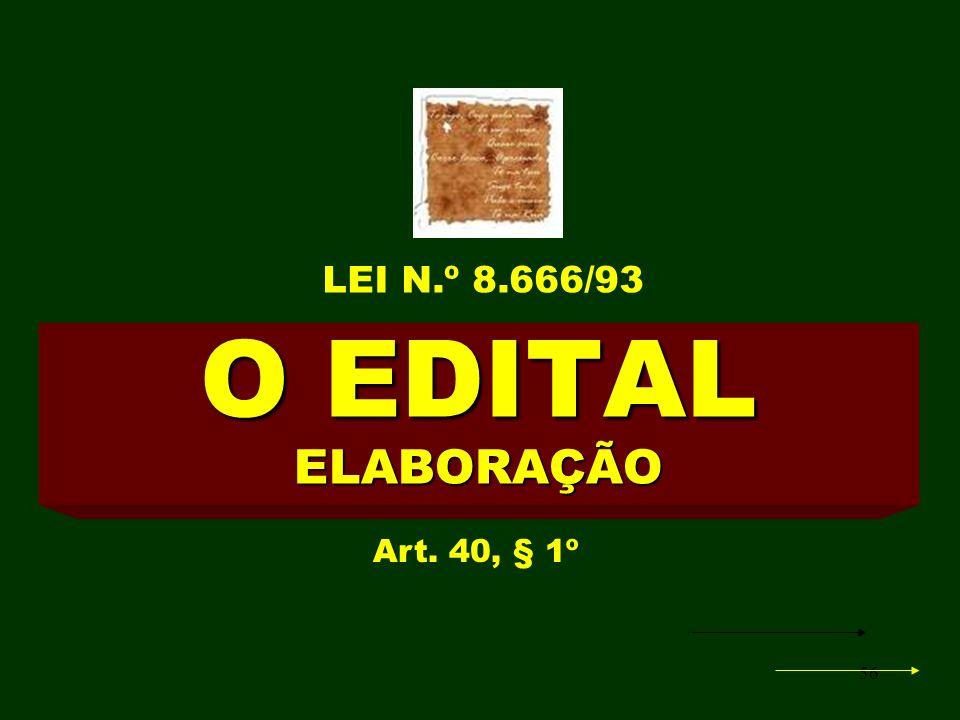 56 O EDITAL ELABORAÇÃO Art. 40, § 1º LEI N.º 8.666/93