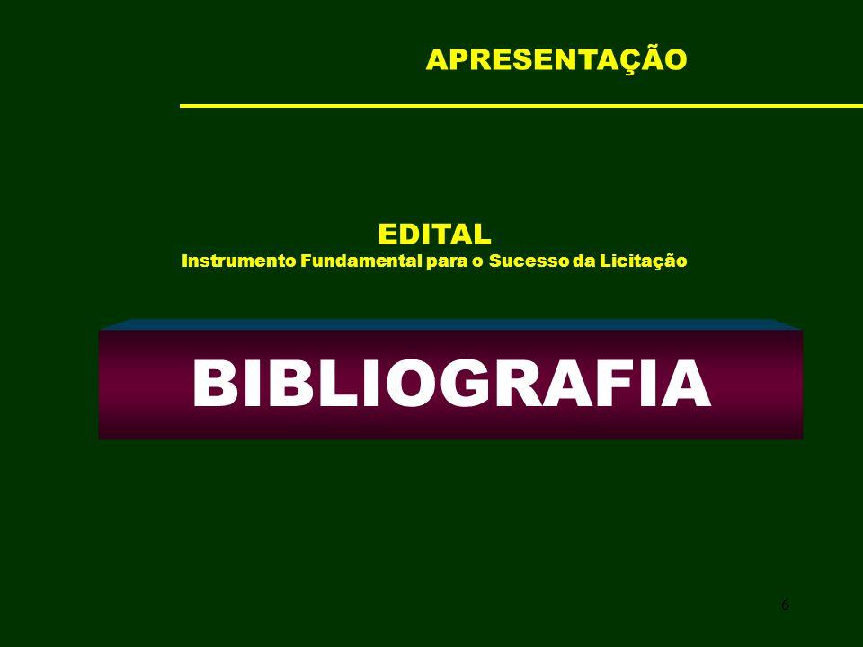 6 BIBLIOGRAFIA EDITAL Instrumento Fundamental para o Sucesso da Licitação APRESENTAÇÃO
