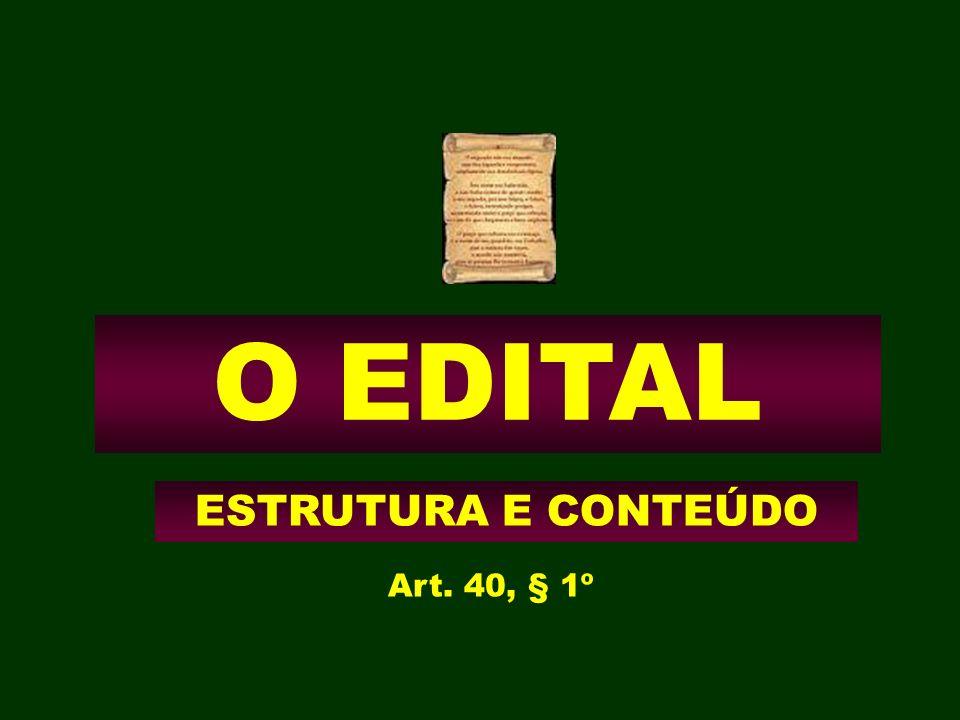 O EDITAL ESTRUTURA E CONTEÚDO Art. 40, § 1º