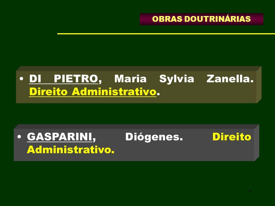 7 DI PIETRO, Maria Sylvia Zanella. Direito Administrativo. GASPARINI, Diógenes. Direito Administrativo. OBRAS DOUTRINÁRIAS