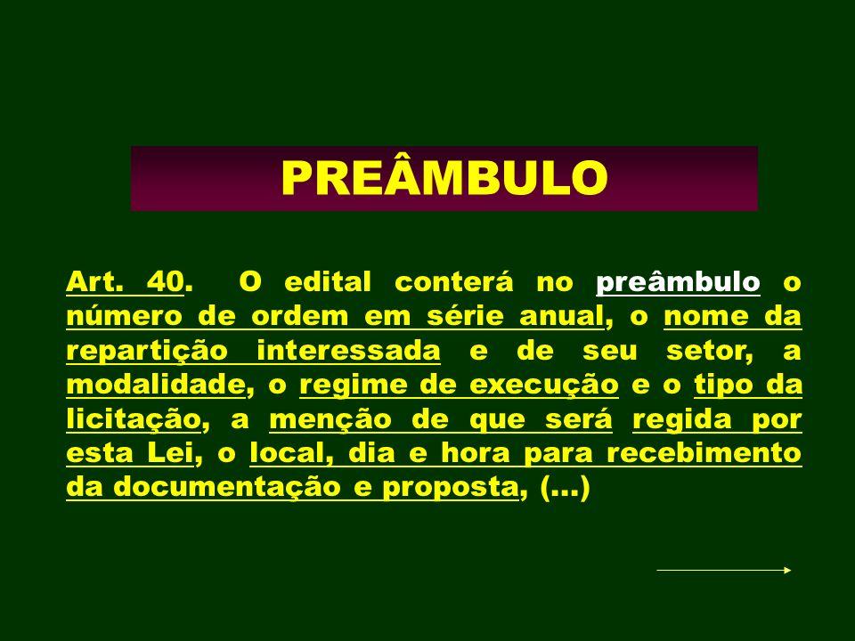 PREÂMBULO Art. 40. O edital conterá no preâmbulo o número de ordem em série anual, o nome da repartição interessada e de seu setor, a modalidade, o re