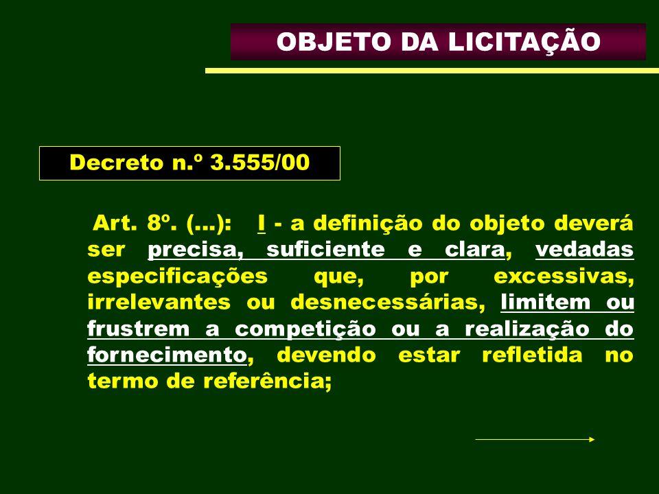 OBJETO DA LICITAÇÃO Art. 8º. (...): I - a definição do objeto deverá ser precisa, suficiente e clara, vedadas especificações que, por excessivas, irre