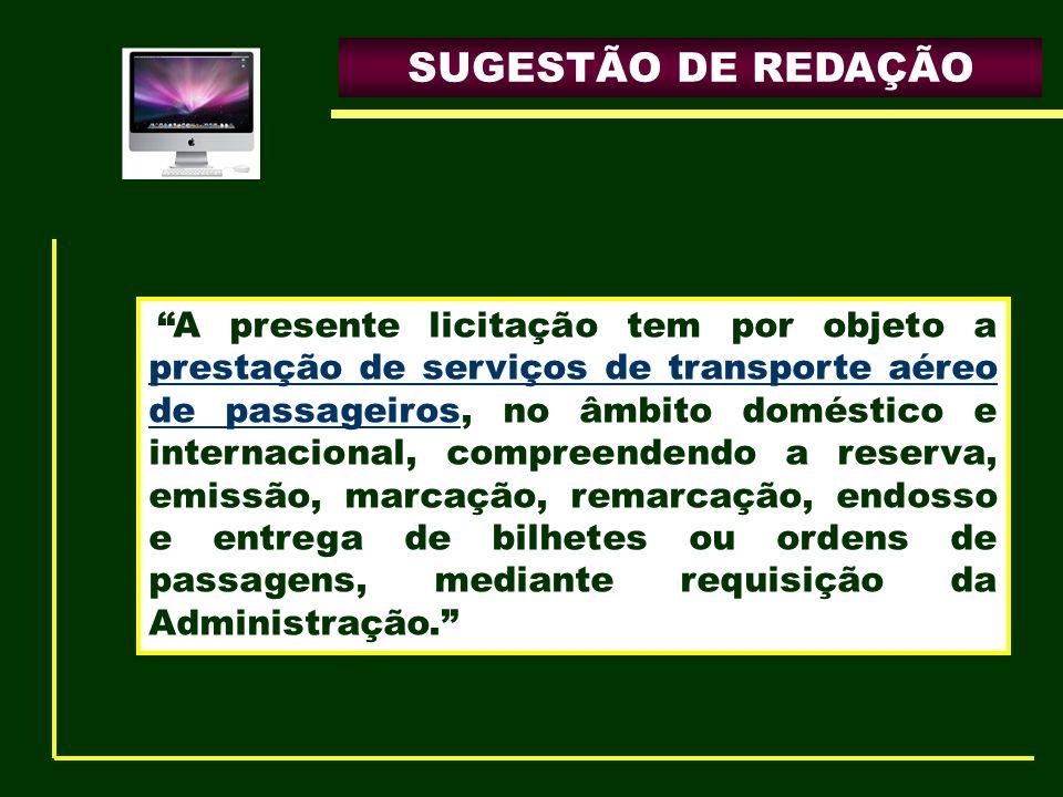 SUGESTÃO DE REDAÇÃO A presente licitação tem por objeto a prestação de serviços de transporte aéreo de passageiros, no âmbito doméstico e internaciona