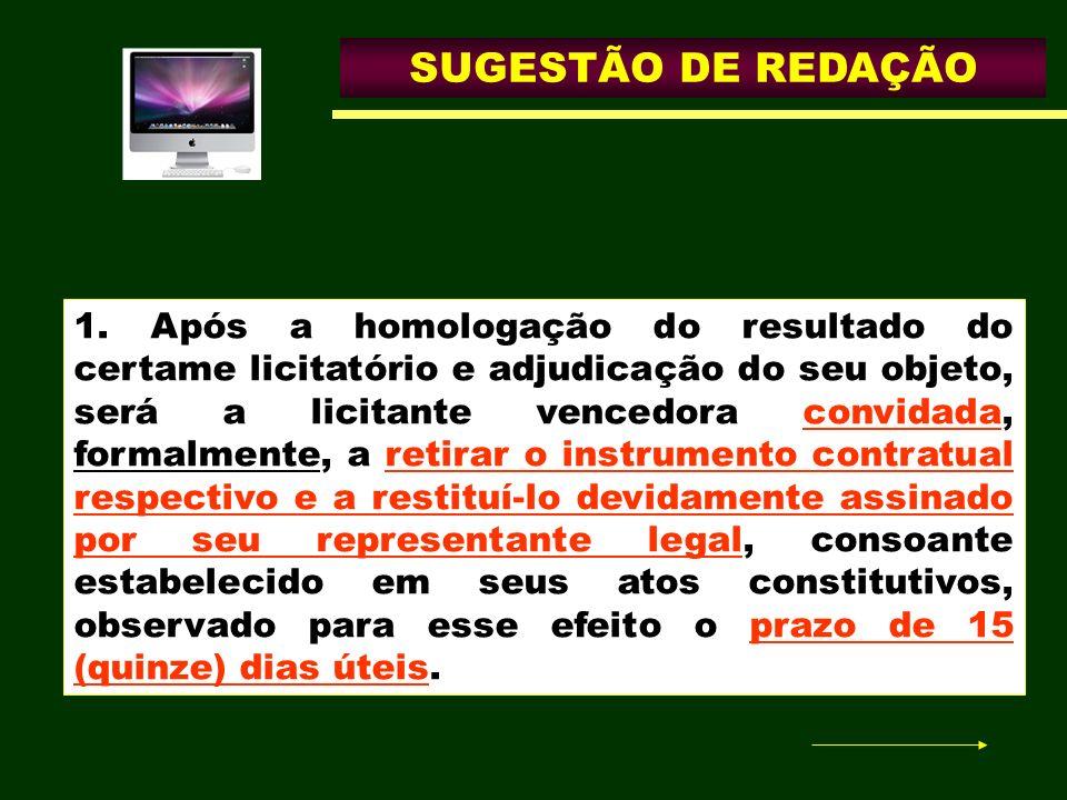 SUGESTÃO DE REDAÇÃO 1. Após a homologação do resultado do certame licitatório e adjudicação do seu objeto, será a licitante vencedora convidada, forma