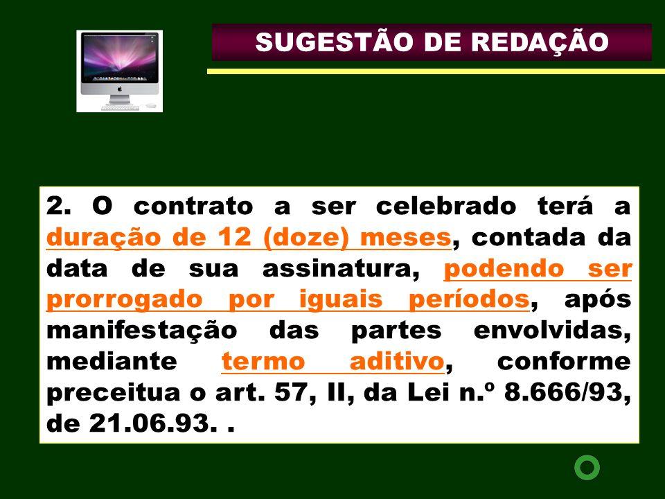 SUGESTÃO DE REDAÇÃO 2. O contrato a ser celebrado terá a duração de 12 (doze) meses, contada da data de sua assinatura, podendo ser prorrogado por igu
