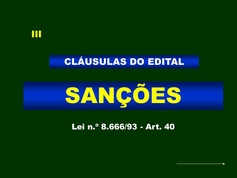 SANÇÕES CLÁUSULAS DO EDITAL Lei n.º 8.666/93 - Art. 40 III