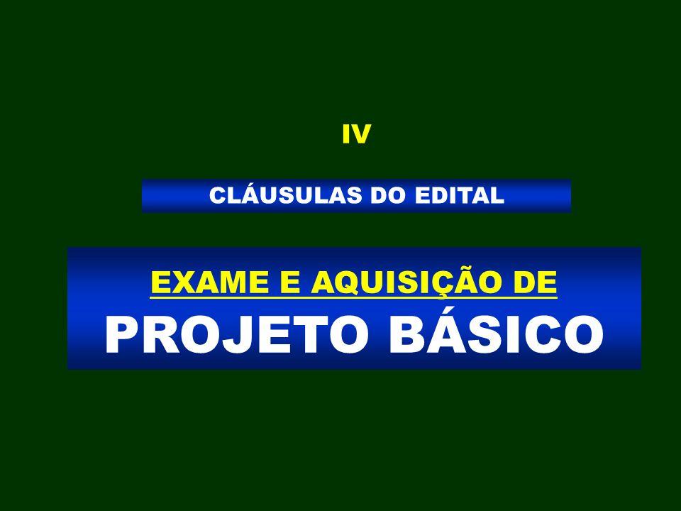 EXAME E AQUISIÇÃO DE PROJETO BÁSICO CLÁUSULAS DO EDITAL IV
