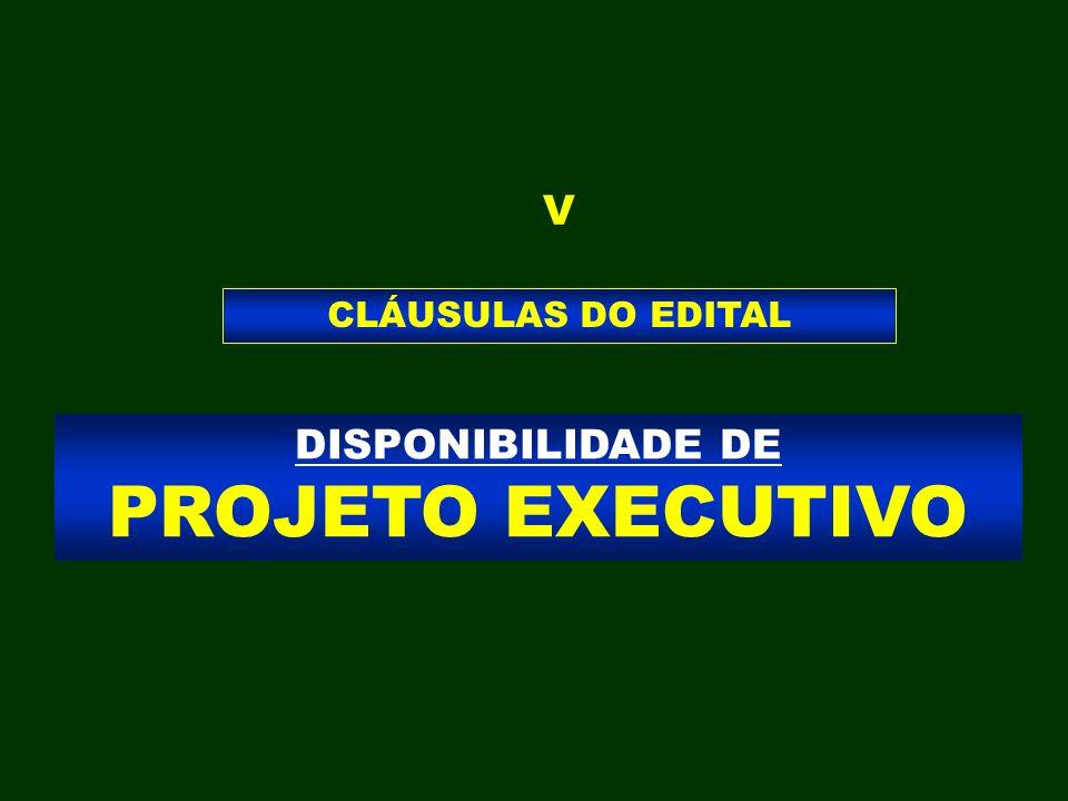 DISPONIBILIDADE DE PROJETO EXECUTIVO CLÁUSULAS DO EDITAL V