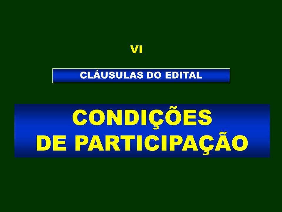 CONDIÇÕES DE PARTICIPAÇÃO CLÁUSULAS DO EDITAL VI