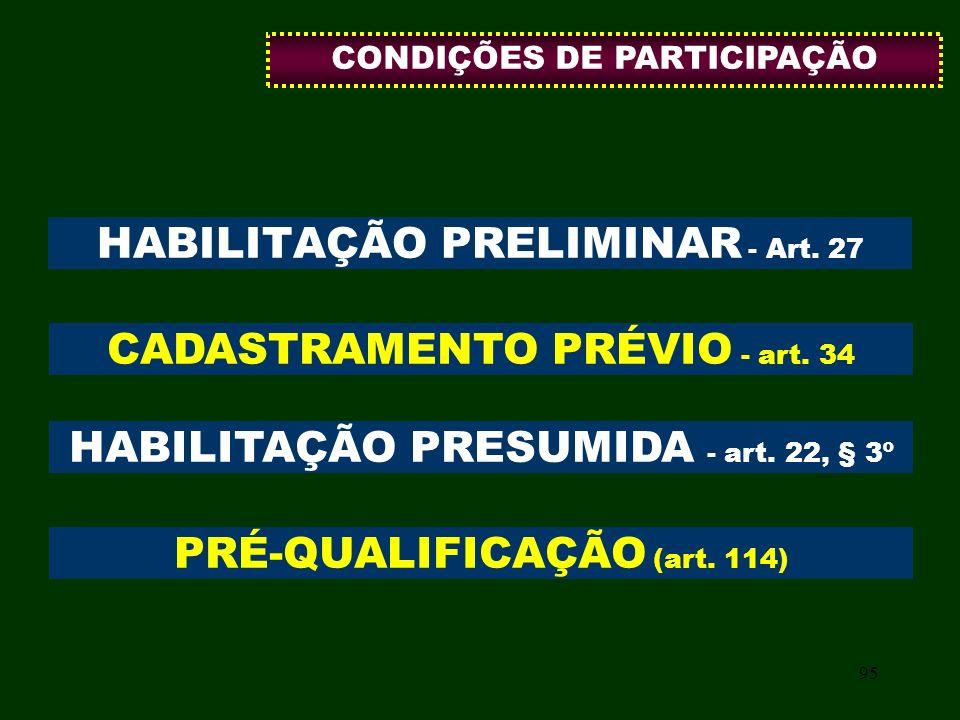 95 HABILITAÇÃO PRELIMINAR - Art. 27 CADASTRAMENTO PRÉVIO - art. 34 HABILITAÇÃO PRESUMIDA - art. 22, § 3º PRÉ-QUALIFICAÇÃO (art. 114) CONDIÇÕES DE PART