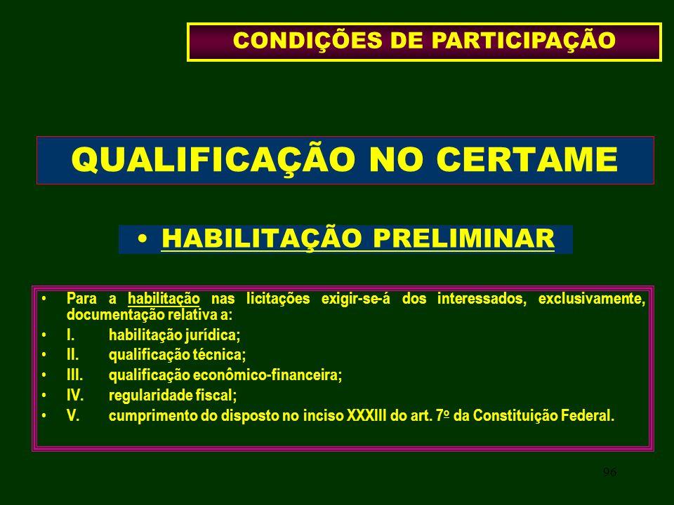 96 QUALIFICAÇÃO NO CERTAME HABILITAÇÃO PRELIMINAR Para a habilitação nas licitações exigir-se-á dos interessados, exclusivamente, documentação relativ