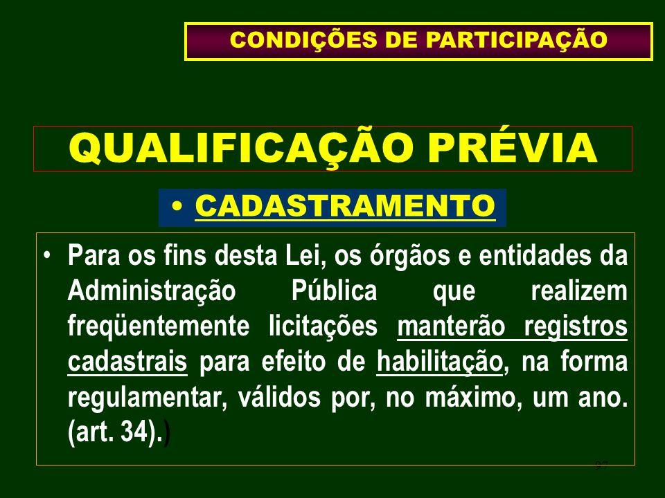 97 QUALIFICAÇÃO PRÉVIA CADASTRAMENTO Para os fins desta Lei, os órgãos e entidades da Administração Pública que realizem freqüentemente licitações man