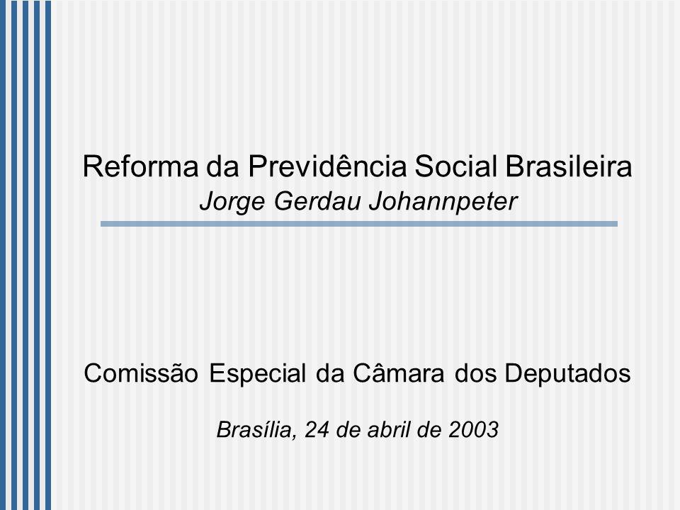 Reforma da Previdência Social Brasileira Jorge Gerdau Johannpeter Comissão Especial da Câmara dos Deputados Brasília, 24 de abril de 2003