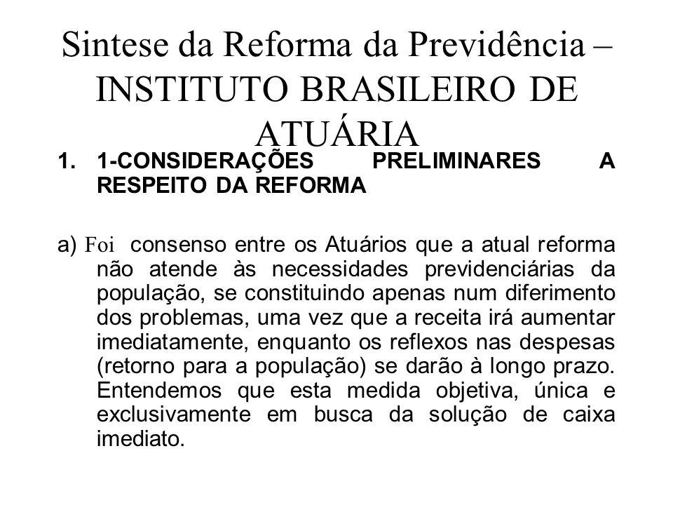 Sintese da Reforma da Previdência – INSTITUTO BRASILEIRO DE ATUÁRIA 1.1-CONSIDERAÇÕES PRELIMINARES A RESPEITO DA REFORMA a) Foi consenso entre os Atuá
