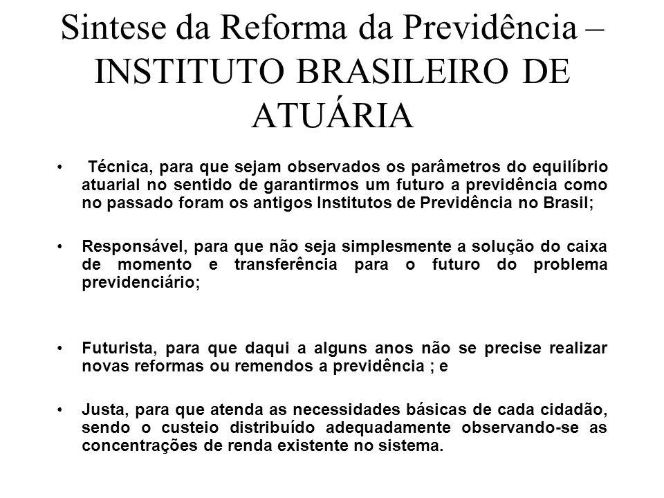 Sintese da Reforma da Previdência – INSTITUTO BRASILEIRO DE ATUÁRIA Técnica, para que sejam observados os parâmetros do equilíbrio atuarial no sentido