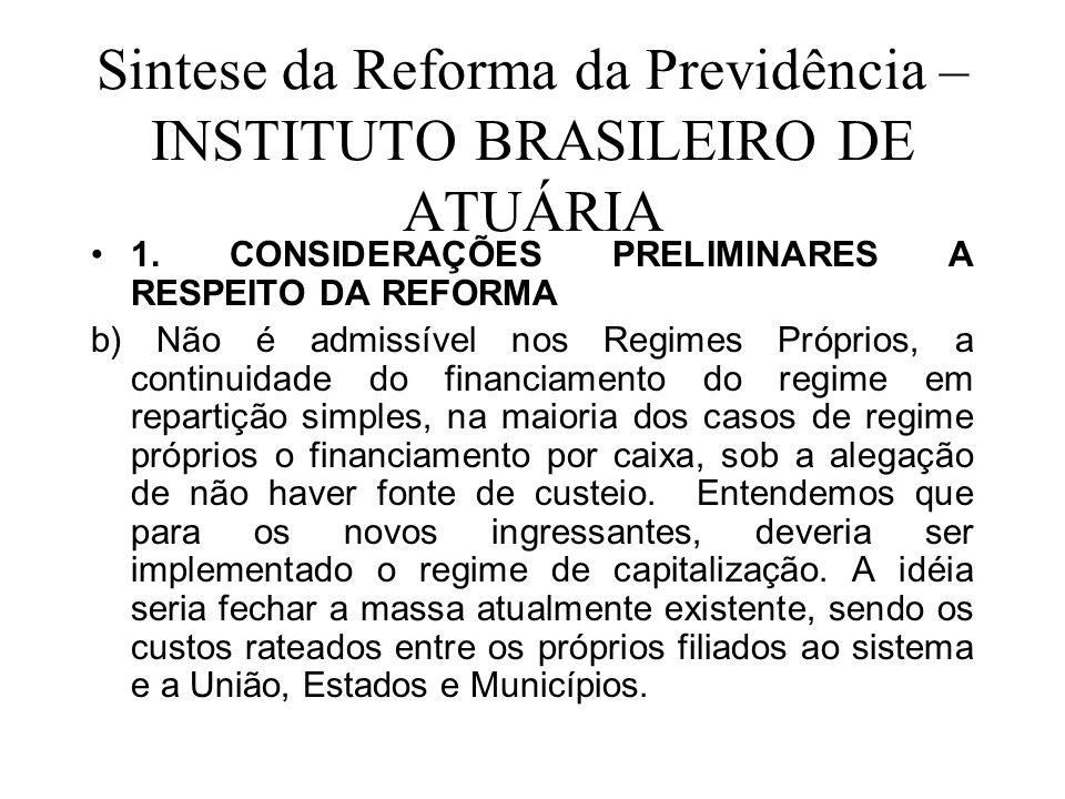Sintese da Reforma da Previdência – INSTITUTO BRASILEIRO DE ATUÁRIA 1. CONSIDERAÇÕES PRELIMINARES A RESPEITO DA REFORMA b) Não é admissível nos Regime