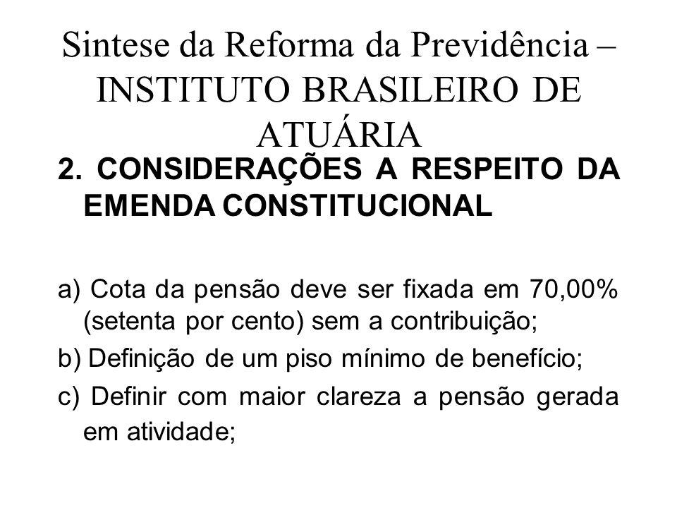 Sintese da Reforma da Previdência – INSTITUTO BRASILEIRO DE ATUÁRIA 2. CONSIDERAÇÕES A RESPEITO DA EMENDA CONSTITUCIONAL a) Cota da pensão deve ser fi