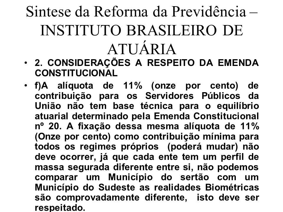 Sintese da Reforma da Previdência – INSTITUTO BRASILEIRO DE ATUÁRIA 2. CONSIDERAÇÕES A RESPEITO DA EMENDA CONSTITUCIONAL f)A alíquota de 11% (onze por