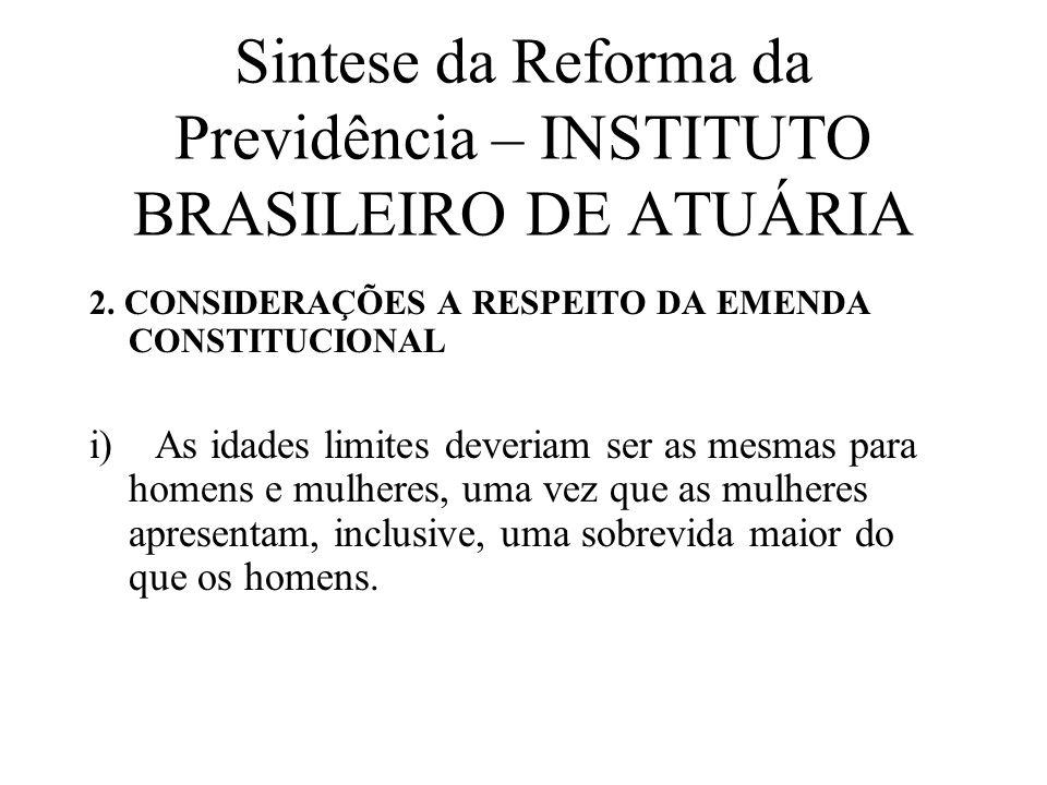 Sintese da Reforma da Previdência – INSTITUTO BRASILEIRO DE ATUÁRIA 2. CONSIDERAÇÕES A RESPEITO DA EMENDA CONSTITUCIONAL i) As idades limites deveriam