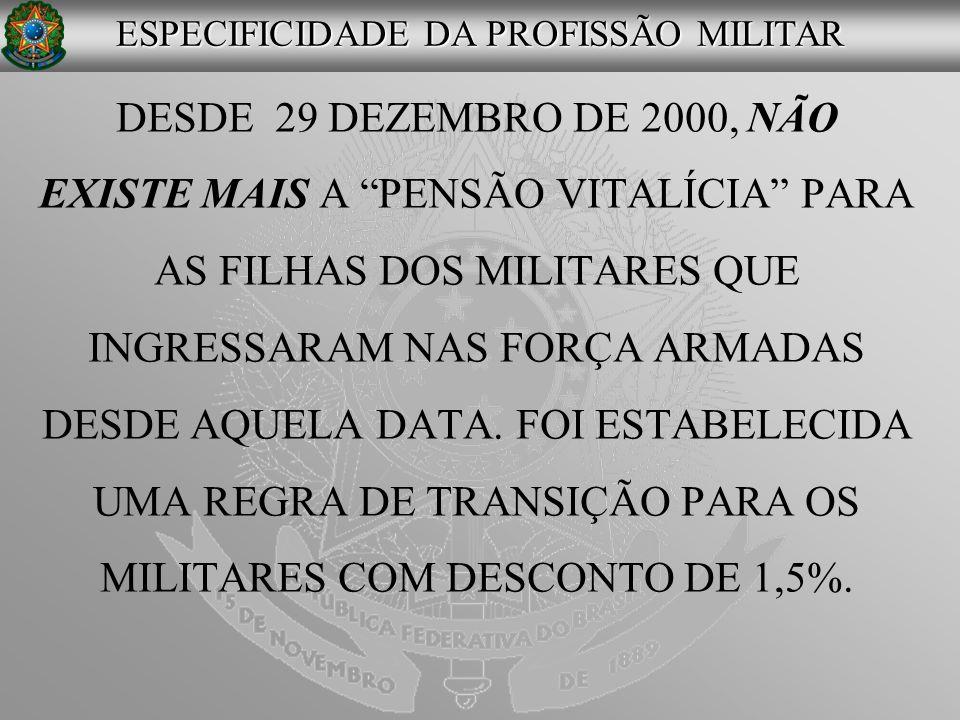 DESDE 29 DEZEMBRO DE 2000, NÃO EXISTE MAIS A PENSÃO VITALÍCIA PARA AS FILHAS DOS MILITARES QUE INGRESSARAM NAS FORÇA ARMADAS DESDE AQUELA DATA. FOI ES