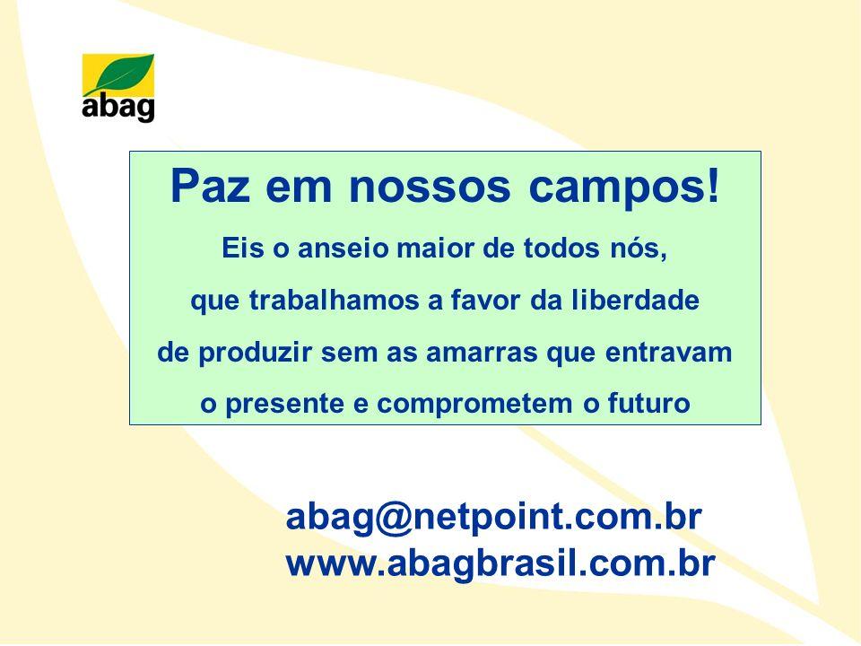 abag@netpoint.com.br www.abagbrasil.com.br Paz em nossos campos! Eis o anseio maior de todos nós, que trabalhamos a favor da liberdade de produzir sem