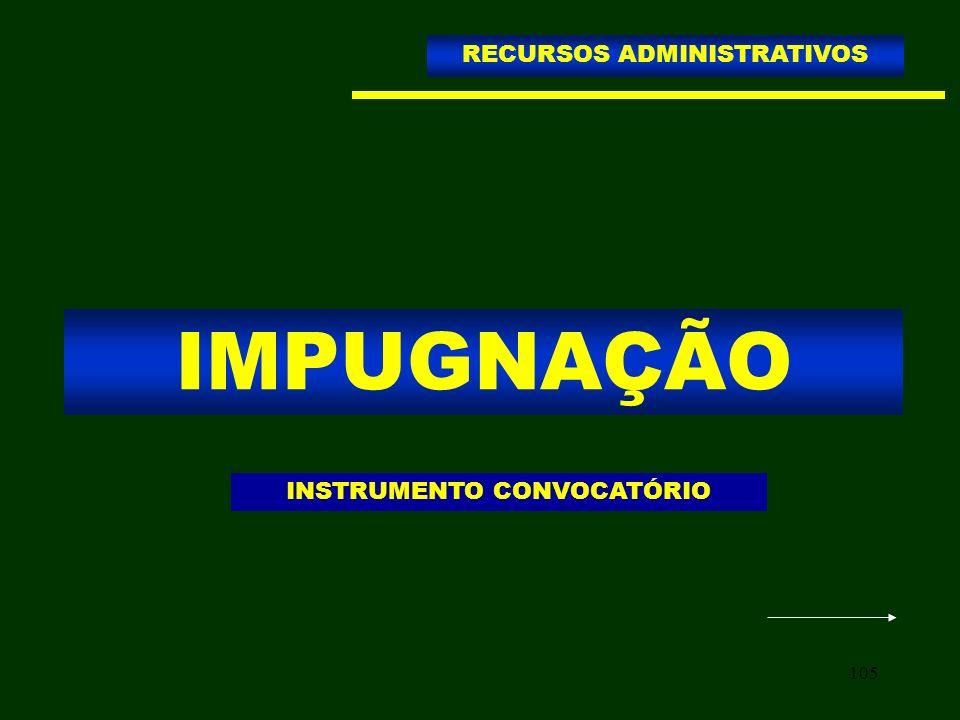 105 IMPUGNAÇÃO RECURSOS ADMINISTRATIVOS INSTRUMENTO CONVOCATÓRIO