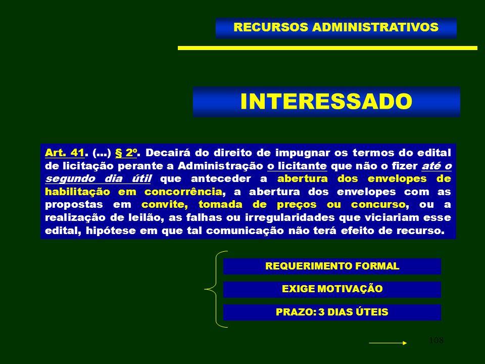 108 INTERESSADO RECURSOS ADMINISTRATIVOS Art. 41. (...) § 2º. Decairá do direito de impugnar os termos do edital de licitação perante a Administração