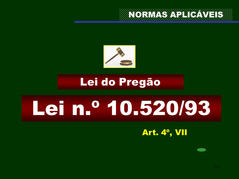 19 NORMAS APLICÁVEIS Lei n.º 10.520/93 Lei do Pregão Art. 4º, VII