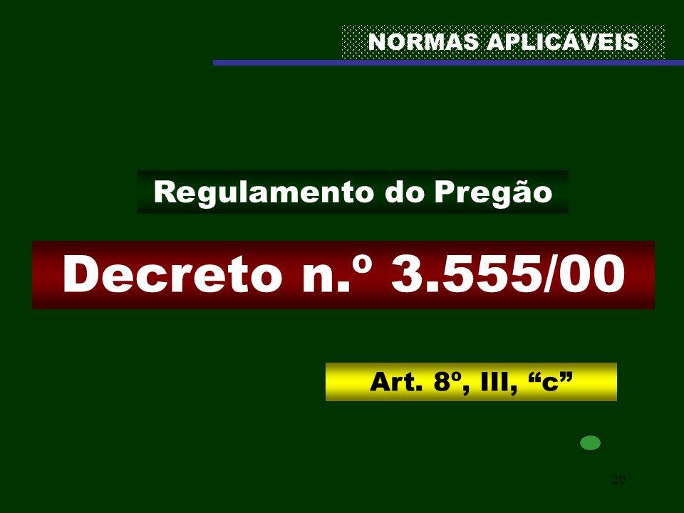 20 NORMAS APLICÁVEIS Decreto n.º 3.555/00 Regulamento do Pregão Art. 8º, III, c