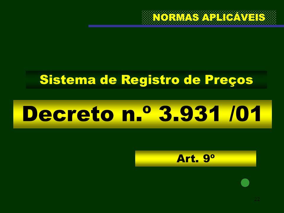 22 NORMAS APLICÁVEIS Decreto n.º 3.931 /01 Sistema de Registro de Preços Art. 9º
