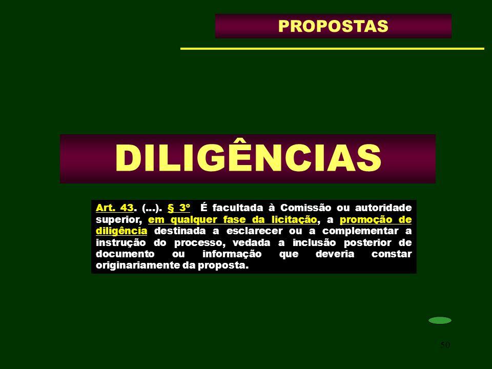 50 DILIGÊNCIAS PROPOSTAS Art. 43. (...). § 3º É facultada à Comissão ou autoridade superior, em qualquer fase da licitação, a promoção de diligência d