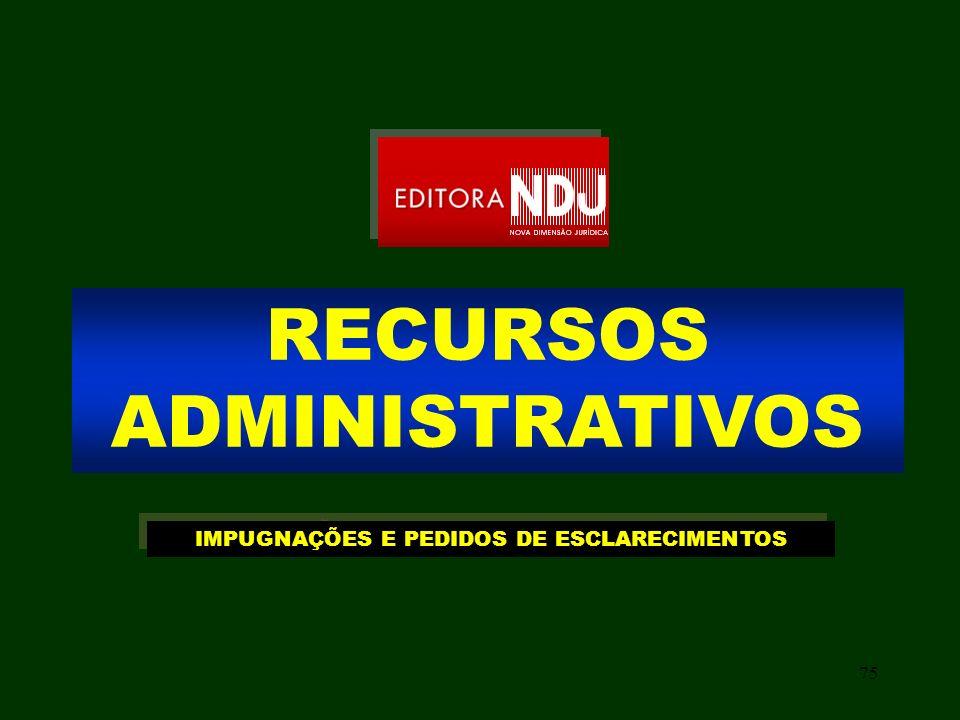 75 RECURSOS ADMINISTRATIVOS IMPUGNAÇÕES E PEDIDOS DE ESCLARECIMENTOS